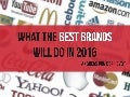 What The Best Brands Will Do in 2016 - Marketing Trends 2016
