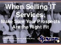 When Selling IT Services, Make Sure Your Prospects Are the Right Fit (Slides)