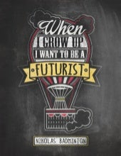 'When I Grow Up, I Want To Be A Futurist' by Nikolas Badminton