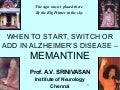 When to start, switch or add in alzheimers disease memantine