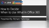 How To Decide When To Use What In Office 365