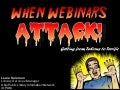 When Webinars Attack!:  Getting from tedious to terrific