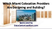 Which Miami Colocation Providers Are Designing and Building? (SlideShare)