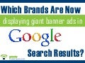 Which Brands Are Now Displaying Giant Banner Ads in Google Search Results?