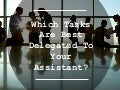 Which Tasks Are Best Delegated