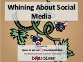 Whining About Social Media NCIHC May 2012