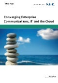 Converging Enterprise Communications, IT and the Cloud - White Paper - Unified Communications & Collaboration