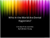Who in the world are dental hygienists