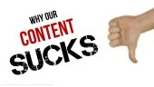 Why Our Content SUCKS