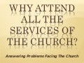 Why Attend All the Services of the Church