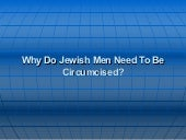 Why do jewish men need to be circum...