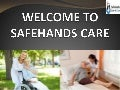 Why safe hands live in care are the best option for the people of today