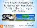 Why Not Make a Resolution to Analyse Physician Medical Practice Plans as the year 2013 begins ?