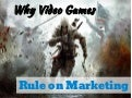 Why Video Games Rule on Marketing