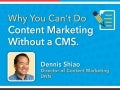 Why You Can't Do Content Marketing Without a CMS