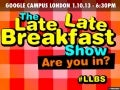 Why You Need To Be At The Late Late Breakfast Show