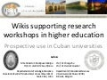 Wikis supporting research workshops in higher education, prospective use in Cuban universities