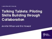 Talking tablets: piloting skills building through collaboration - Jennifer Wilson & Eric Howard