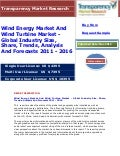 Wind Energy Market And Wind Turbine Market - Global Industry Size, Share, Trends, Analysis And Forecasts 2011 - 2016