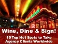 Wine, Dine & Sign!  10 Top Hot Spots to Take Agency Clients Worldwide