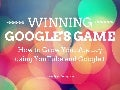 Winning Google's Game - How to Grow Your Agency Using YouTube and Google+