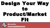 Design Your Way to Product/Market Fit