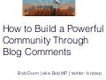 How to Build a Powerful Community Through Blog Comments - WordCamp Chicago 2012