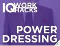IQ Work Hacks - Power Dressing