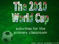 World Cup 2010 - activities for the primary classroom