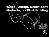 Weird, Useful, Significant: Marketing as Worldbuilding