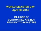 World Disaster Day April 30, 2014