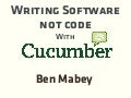 Writing Software not Code with Cucumber