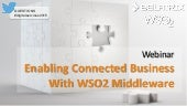 Enabling a Connected Business with WSO2 Middleware