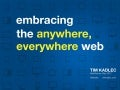 Embracing the anywhere, everywhere web