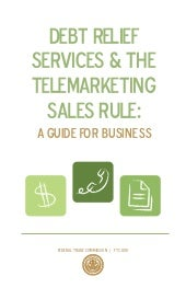 DEBT RELIEF SERVICES & THE TELEMARKETING SALES RULE: A Guide for Business