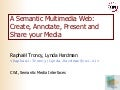 A Semantic Multimedia Web: Create, Annotate, Present and Share your Media