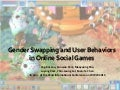 Gender Swapping and User Behaviors in Online Social Games