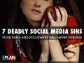 The Seven Deadly Sins of Social Media