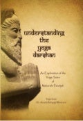 UNDERSTANDING THE YOGA DARSHAN (An exploration of the Yoga Sutra of Maharishi Patanjali)