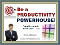 """Be a Productivity Powerhouse in 2011"" - Tim Wade (ST701 2 Dec 2010) www.timwade.com"