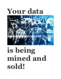 Your data is being mined and sold!