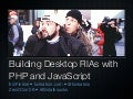 Building Desktop RIAs with JavaScript and PHP - ZendCon09