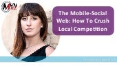The Social-Mobile Web: How to Crush Your Local Competition (Emily Grossman Zenith 2015)