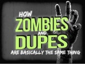 How Zombies and Dupes are Basically the Same Thing