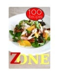 Zone Diet : 100 Recipes