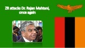 ZR attacks Dr. Rajan Mahtani, once again