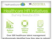2014 HealthcareSource & ASHHRA Healthcare HR Initiatives Survey Results