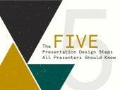 The 5 Presentation Design Steps All Presenters Should Know