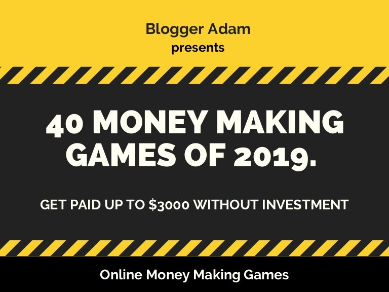 40 MONEY MAKING GAMES OF 2019  GET PAID UP TO $3000 WITHOUT
