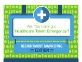Recruitment Marketing Edition: Are You Having a Healthcare Talent Emergency (Infographic)